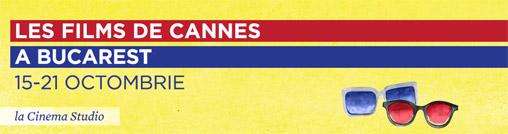 Filmele Cannes la Bucuresti